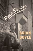 Pure Spring ebook by Brian Doyle