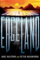 Edgeland ebook by Jake Halpern, Peter Kujawinski