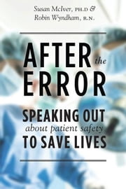 After the Error: Speaking Out About Patient Safety to Save Lives ebook by McIver, Susan