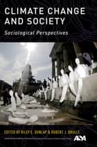 Climate Change and Society - Sociological Perspectives ebook by Riley E. Dunlap, Robert J. Brulle