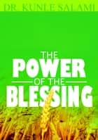 THE POWER OF THE BLESSING ebook by Dr. Kunle Salami