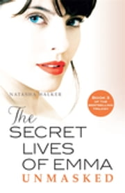 The Secret Lives of Emma: Unmasked ebook by Natasha Walker
