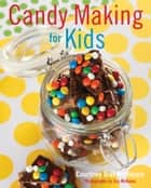 Candy Making for Kids ebook by Courtney Dial Whitmore