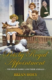 Pets by Royal Appointment - The Royal Family and their Animals ebook by Brian Hoey