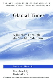 Glacial Times - A Journey through the World of Madness ebook by Salomon Resnik