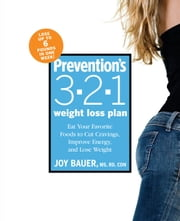 Prevention's 3-2-1 Weight Loss Plan - Eat Your Favorite Foods to Cut Cravings, Improve Energy, and Lose Weight ebook by Joy Bauer