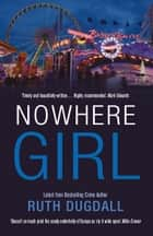 Nowhere Girl - Page-Turning Psychological Thriller Series with Cate Austin ebook by Ruth Dugdall