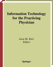 Information Technology for the Practicing Physician ebook by Joan M. Kiel