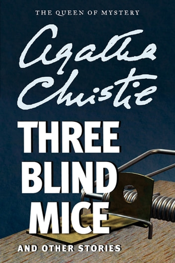 Three Blind Mice and Other Stories ebook by Agatha Christie