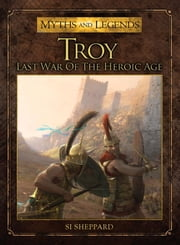 Troy - Last War of the Heroic Age ebook by Si Sheppard,Jose Pena