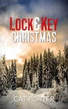 Lock & Key Christmas ebook by Cat Porter