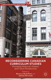 Reconsidering Canadian Curriculum Studies - Provoking Historical, Present, and Future Perspectives ebook by N. Ng-A-Fook,J. Rottman,Jennifer Rottmann