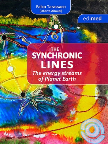 The Synchronic Lines - The energy streams of Planet Earth - The energy streams of planet Earth ebook by Falco Tarassaco