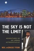 The Sky Is Not the Limit ebook by Neil Degrasse Tyson