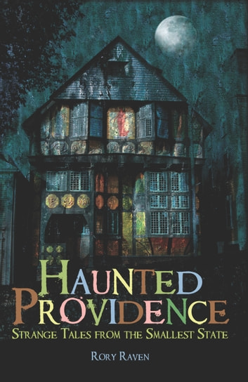 Haunted Providence - Strange Tales from the Smallest State ebook by Rory Raven