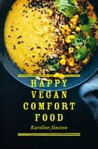 Happy Vegan Comfort Food - Simple and satisfying plant-based recipes for every day ebook by Karoline Jönsson