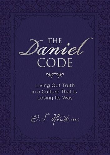 The Daniel Code - Living Out Truth in a Culture That Is Losing Its Way ebook by O. S. Hawkins