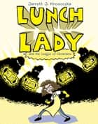 Lunch Lady and the League of Librarians - Lunch Lady #2 ebook by Jarrett J. Krosoczka