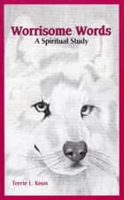 Worrisome Words: A Spiritual Study ebook by Terrie L Knox