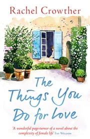 The Things You Do for Love - Mothers and daughters, lovers and lies ebook by Rachel Crowther