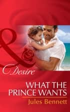 What the Prince Wants (Mills & Boon Desire) (Billionaires and Babies, Book 59) eBook by Jules Bennett