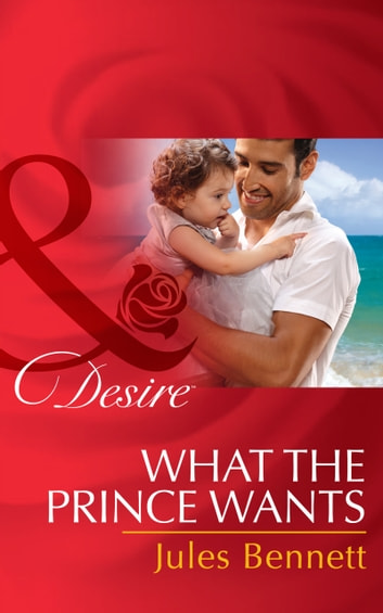 What the Prince Wants (Mills & Boon Desire) (Billionaires and Babies, Book 59) 電子書 by Jules Bennett