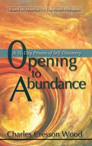Opening to Abundance A 31-Day Process of Self-Discovery ebook by Charles Cresson Wood
