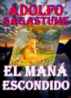 El Mana Escondido ebook by Adolfo Sagastume