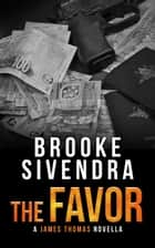 The Favor: A James Thomas Novella - The James Thomas Series, #0.5 ebook by Brooke Sivendra