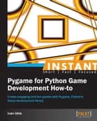 Instant Pygame for Python Game Development How-to ebook by Ivan Idris