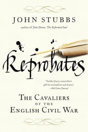 Reprobates: The Cavaliers of the English Civil War ebook by John Stubbs