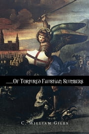 ........Of Tortured Faustian Slumbers ebook by C. William Giles