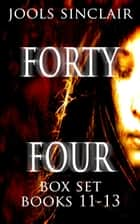 Forty-Four Box Set Books 11-13 - 44 ebook by Jools Sinclair
