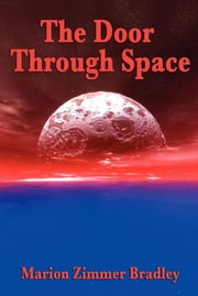 The Door Through Space - With linked Table of Contents ebook by Marion Zimmer Bradley