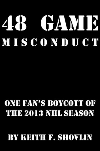 48 Game Misconduct - One Fan's Boycott of the 2013 NHL Season ebook by Keith F. Shovlin