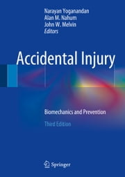 Accidental Injury - Biomechanics and Prevention ebook by Narayan Yoganandan,Alan M. Nahum,John W. Melvin,The Medical College of Wisconsin Inc