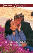 O guarda-costas ebook by Metsy Hingle