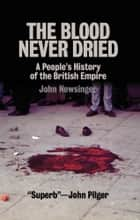 The Blood Never Dried ebook by John Newsinger