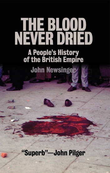 The Blood Never Dried - A People's History of the British Empire ebook by John Newsinger
