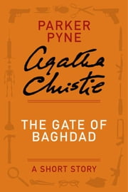 The Gate of Baghdad - A Parker Pyne Story ebook by Agatha Christie