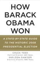 How Barack Obama Won ebook by Chuck Todd,Sheldon Gawiser