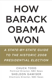 How Barack Obama Won - A State-by-State Guide to the Historic 2008 Presidential Election ebook by Chuck Todd,Sheldon Gawiser