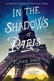 In the Shadows of Paris - A Victor Legris Mystery ebook by Claude Izner