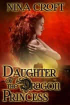 Daughter of the Dragon Princess ebook by Nina Croft