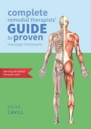 Complete Remedial Therapists' Guide to Proven Massage Treatments ebook by Brian Cavill
