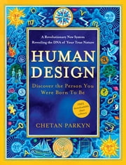 Human Design - Discover the Person You Were Born to Be ebook by Chetan Parkyn