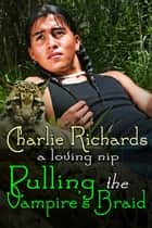 Pulling the Vampire's Braid ebook by Charlie Richards