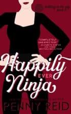Happily Ever Ninja - A Married Romance ebook by Penny Reid
