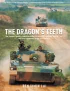 The Dragon's Teeth - The Chinese People's Liberation Army—Its History, Traditions, and Air Sea and Land Capability in the 21st Century ebook by Benjamin Lai