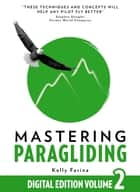 Mastering Paragliding Digital Edition Volume 2 ebook by Kelly Farina
